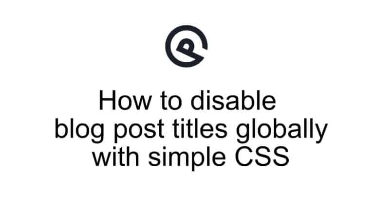 how to disable blog post titles globally with simple CSS