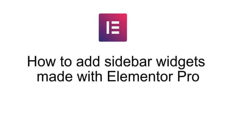 How to add sidebar widgets made with Elementor Pro