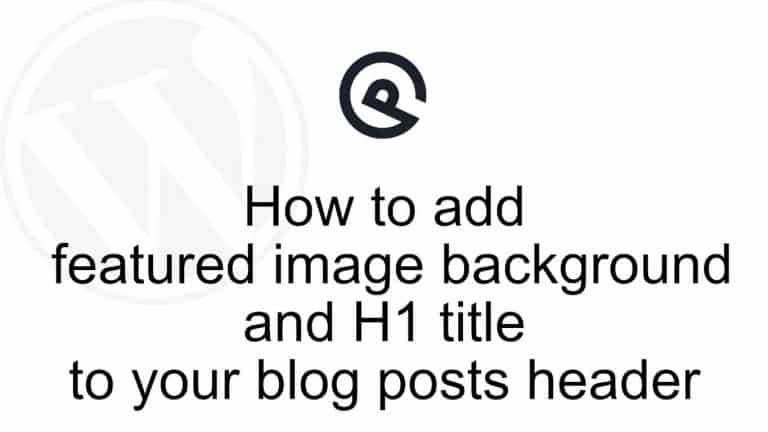 How to add featured image background and H1 title to your blog posts header with GPP