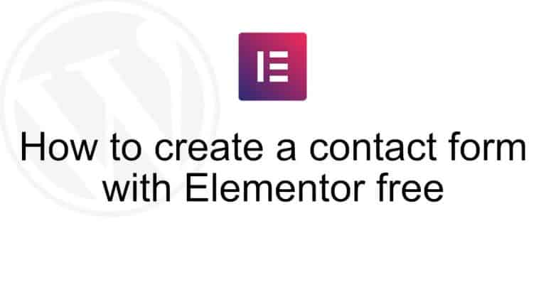 How to create a contact form with Elementors free version