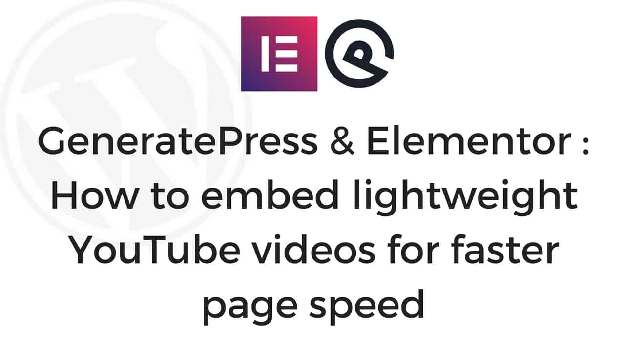 GeneratePress & Elementor: How to embed lightweight YouTube