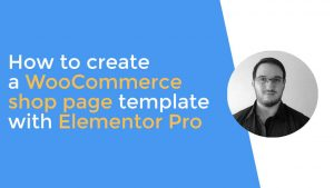 How to create a WooCommerce shop page template with Elementor Pro