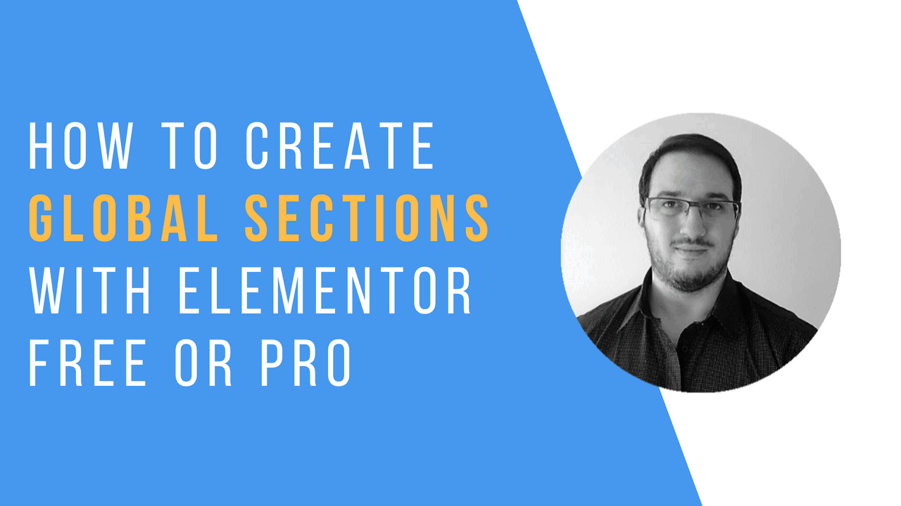how to create or use global sections with Elementor's free or Pro version